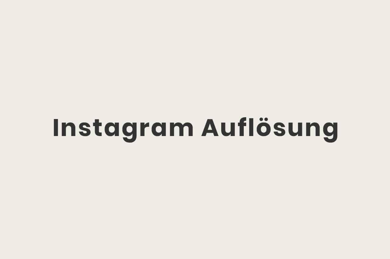 Was ist die Instagram Auflösung
